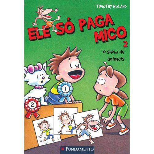 Ele So Paga Mico - o Show de Animais - Vol 02