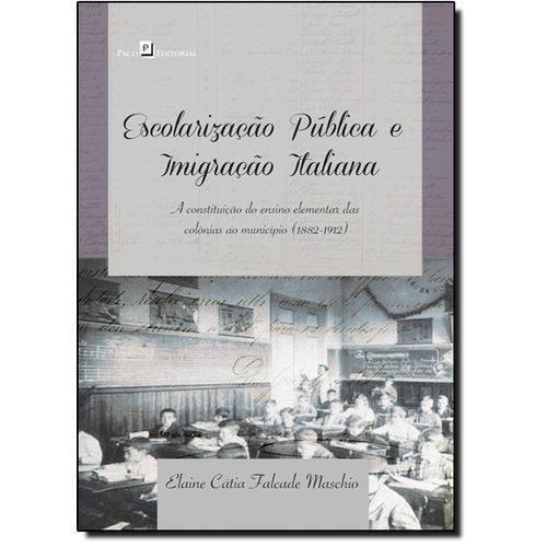 Escolarização Pública e Imigração Italiana: a Constituição do Ensino Elementar das Colônias ao Munic