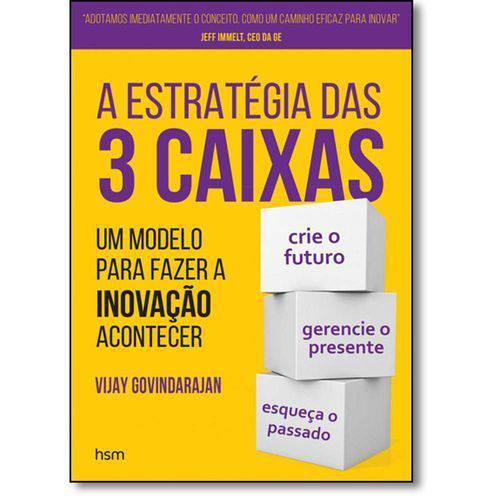 Estratégia das 3 Caixas, A: um Modelo para Fazer a Inovação Acontecer