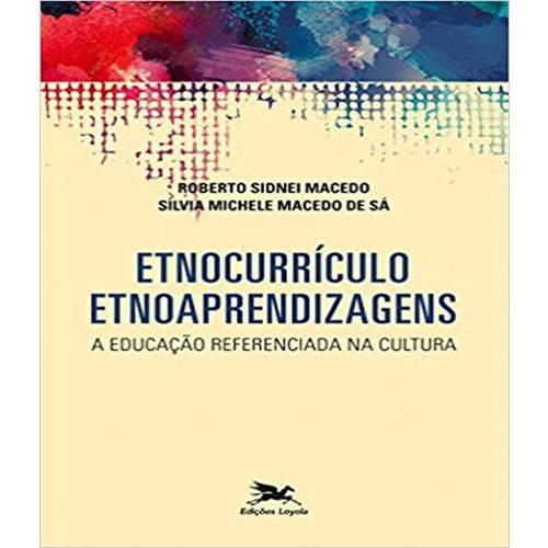 Etnocurriculo - Etnoaprendizagens - a Educacao Referenciada na Cultura