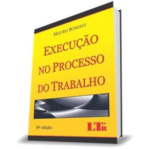 Execucao no Processo do Trabalho - 6 Ed