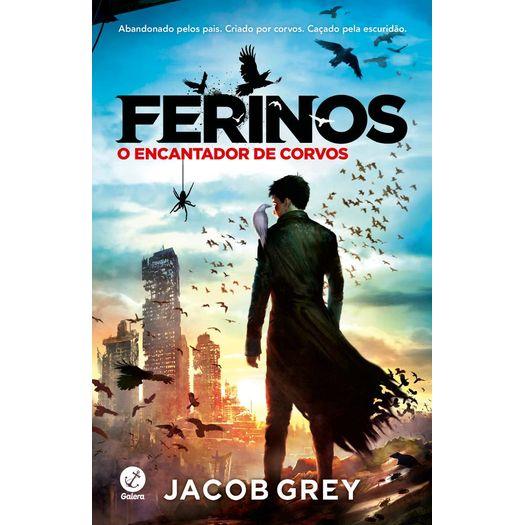 Ferinos - o Encantador de Corvos - Vol 1 - Galera