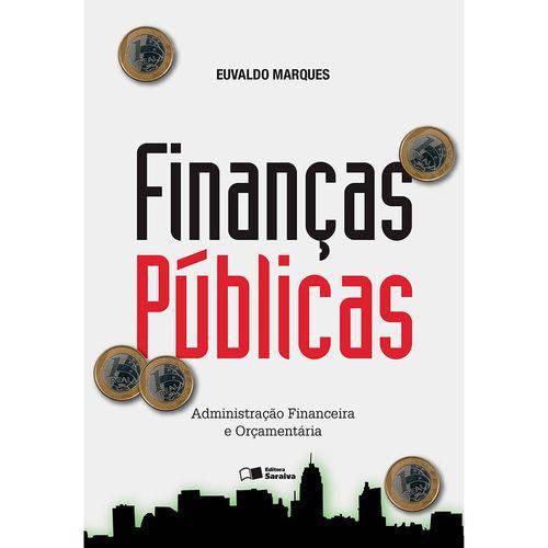 Finanças Públicas - Administração Financeira e Orçamentária 1 ª Ed