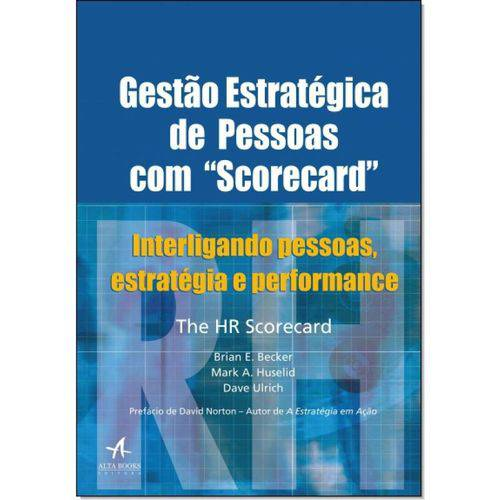 """Gestão Estratégica de Pessoas com """"scorecard"""": Interligando Pessoas, Estratégia e Performance"""
