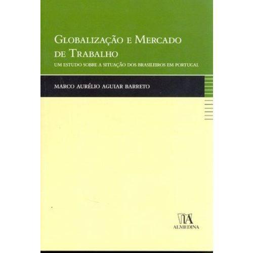Globalizacao e Mercado de Trabalho um Estudo Sobre a Situacao dos Brasileiros em Portugal