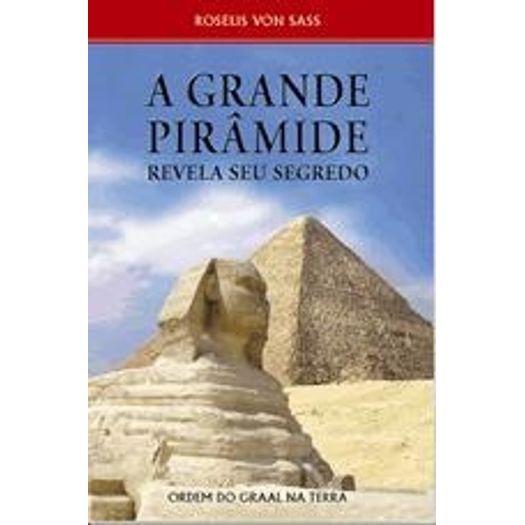 Grande Piramide Revela Seu Segredo, a - Ordem do Graal