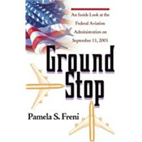 Ground Stop: An Inside Look At The Federal Aviation Administration On September 11, 2001