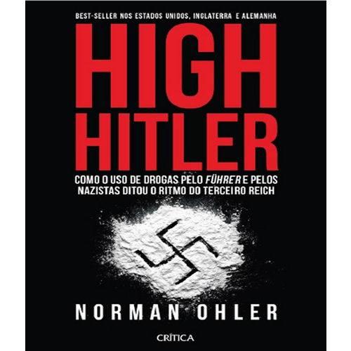 High Hitler - Como o Uso de Drogas Pelo Fuhrer Pelos Nazistas Ditou o Ritmo do Terceiro Reich