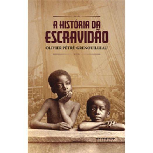 Historia da Escravidao,A - Boitempo
