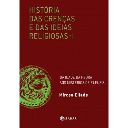 Historia das Crencas e das Ideias Religiosas - Vol 1 - Zahar