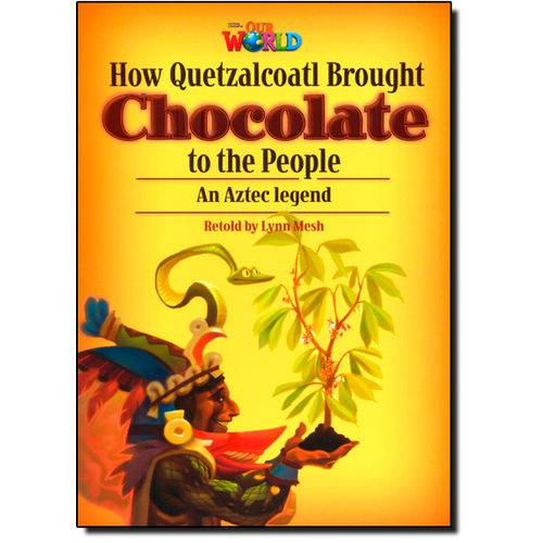 How Quetzalcoatl Brought Chocolate To The People - Level 6 - British English - Series Our World