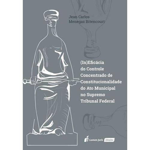 (In)Eficácia do Controle Concentrado de Constitucionalidade do Ato Municipal no STF - 2018