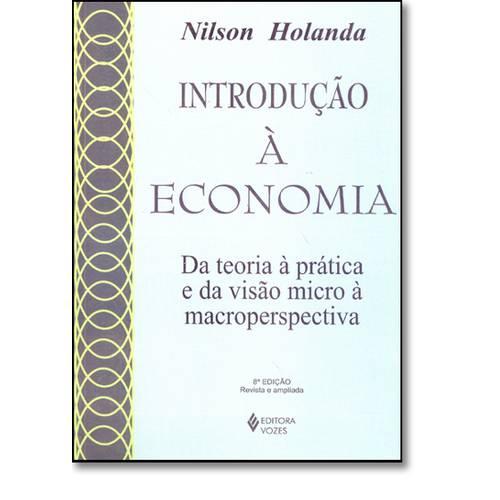 Introdução Á Economia: da Teoria Á Prática e da Visão Micro Á Macroperspectiva