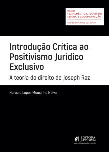 Introdução Crítica ao Positivismo Jurídico Exclusivo: a Teoria do Direito de Joseph Raz (2017)