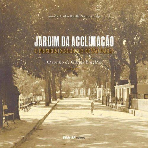 Jardim da Acclimação: o Primeiro Zoológico de São Paulo - Coleção Memória e Sociedade