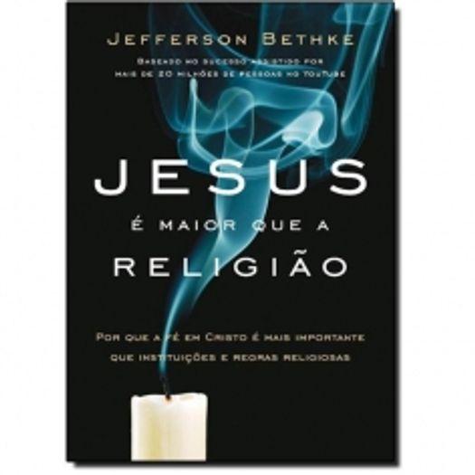 Jesus e Maior que a Religiao - Thomas Nelson