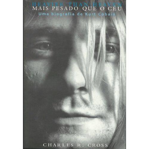 Kurt Cobain - Mais Pesado que o Céu uma Biografia - Charles R. Cross