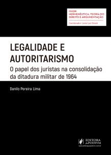 Legalidade e Autoritarismo: o Papel dos Juristas na Consolidação da Ditadura Militar de 1964 (2019)