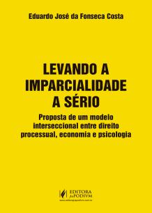 Levando a Imparcialidade a Sério: Proposta de um Modelo Interseccional Entre Direito Processual, Economia e Psicologia (2018)