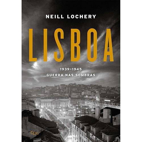 Lisboa: 1939-1945 - Guerras Nas Sombras