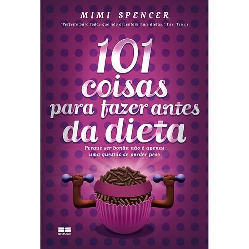Livro - 101 Coisas para Fazer Antes da Dieta - Porque Ser Bonita não é Apenas uma Questão de Perder Peso