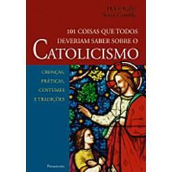 Livro - 101 Coisas que Todos Deveriam Saber Sobre Catolicismo