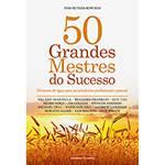 Livro - 50 Grandes Mestres do Sucesso: Divisores de Água para as Sabedorias Profissional e Pessoal