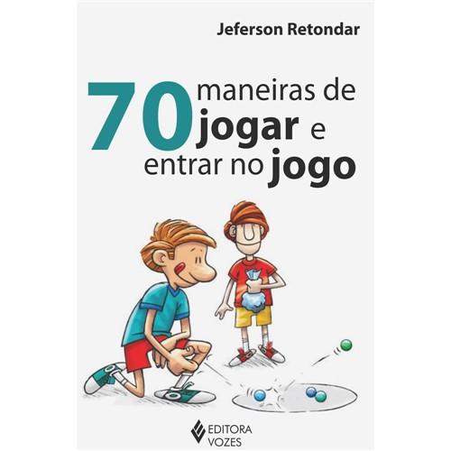 Livro - 70 Maneiras de Jogar e Entrar no Jogo