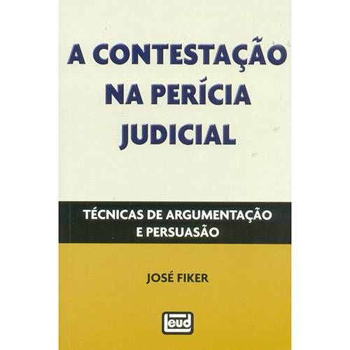 Livro - a Contestação na Perícia Judicial: Técnicas de Argumentação e Persuasão