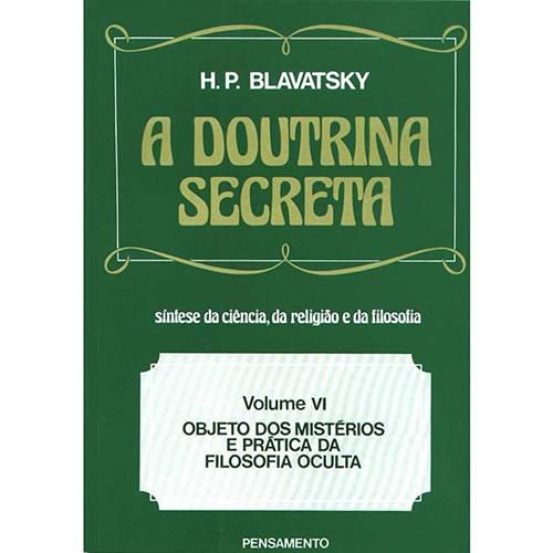 Livro - a Doutrina Secreta: Síntese da Ciência, da Religião e Filosofia - Objeto dos Mistérios e Prática da Filosofia Oculta - Vol. VI