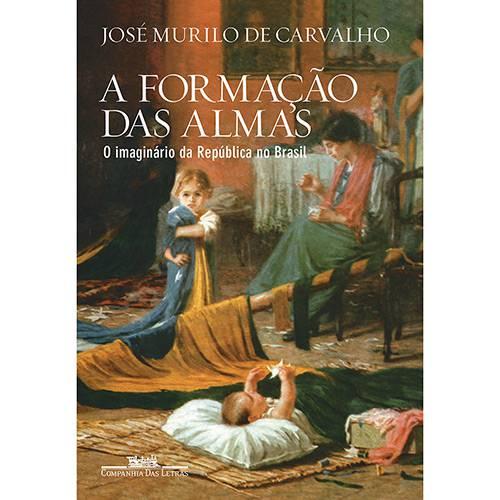 Livro - a Formação das Almas - o Imaginário da República no Brasil