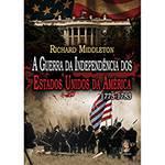 Livro - a Guerra da Independência dos Estados Unidos da América: 1775-1783