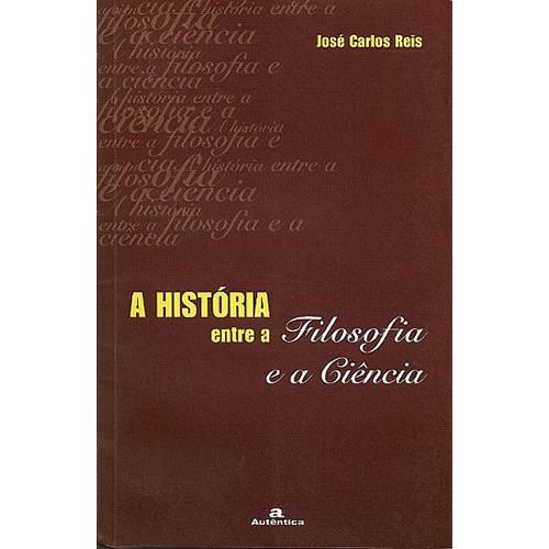 Livro - a História Entre a Filosofia e a Ciência