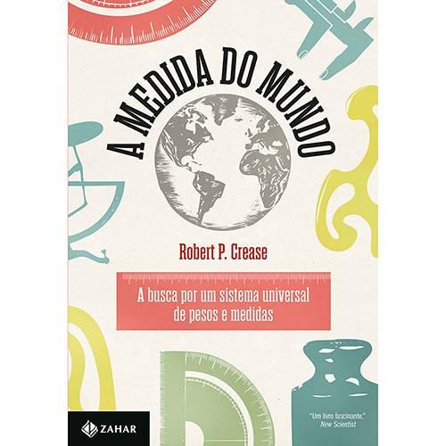 Livro - a Medida do Mundo: a Busca por um Sistema Universal de Pesos e Medidas