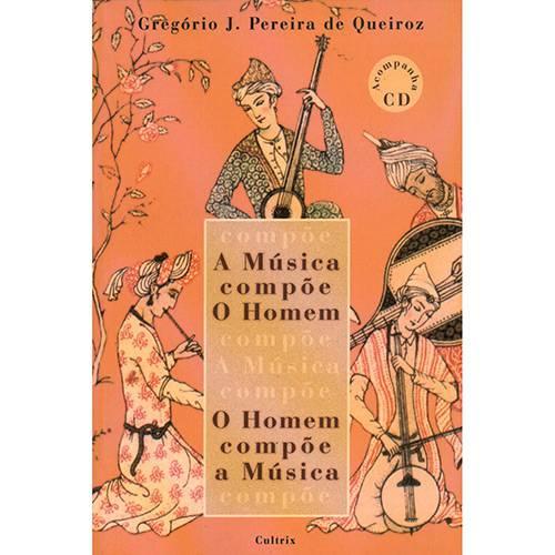 Livro - a Música Compõe o Homem, o Homem Compõe Música