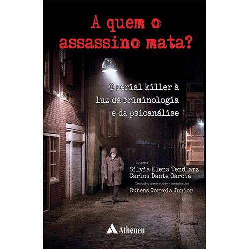 Livro - a Quem o Assassino Mata?: o Serial Killer à Luz da Criminologia e da Psicanálise