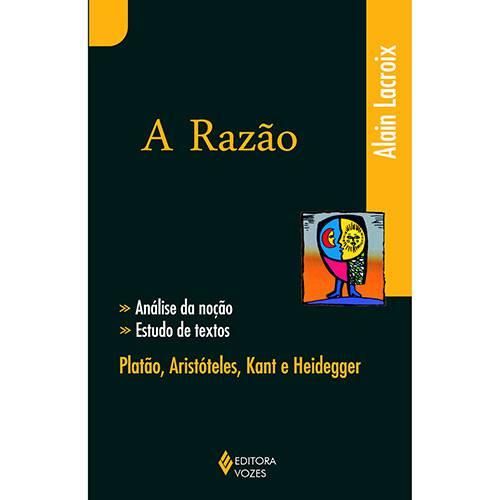 Livro - a Razão: Análise da Noção, Estudo de Textos - Platão, Aristóteles, Kant e Heidegger