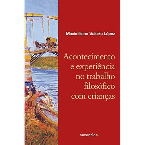 Livro - Acontecimento e Experiência no Trabalho Filosófico com Crianças