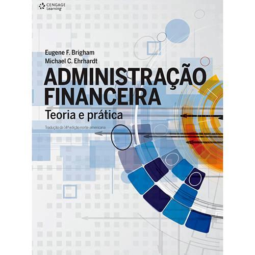 Livro - Administração Financeira Teoria e Prática: Tradução da 14ª Edição Norte-americana