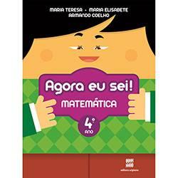 Livro - Agora eu Sei! Matemática: Didáticos - Ensino Fundamental I - 4° Ano