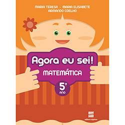 Livro - Agora eu Sei! Matemática: Didáticos - Ensino Fundamental I - 5° Ano