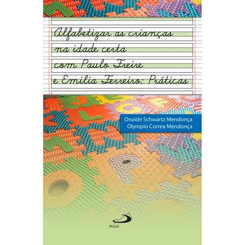 Livro - Alfabetizar Crianças na Idade Certa com Paulo Freire e Emilia Ferreiro: Práticas