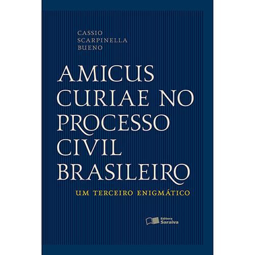 Livro - Amicus Curiae no Processo Civil Brasileiro: um Terceiro Enigmático