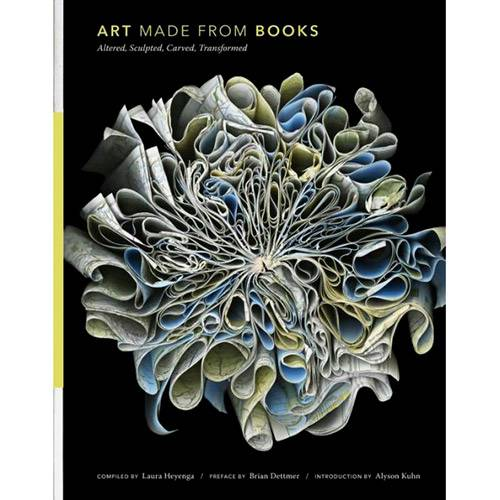 Livro - Art Made From Books: Altered, Sculpted, Carved, Transformed