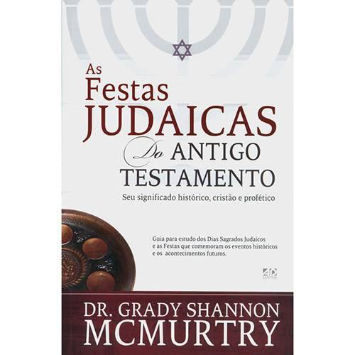 Livro - as Festas Judaicas do Antigo Testamento: Seu Significado Histórico, Cristão e Profético