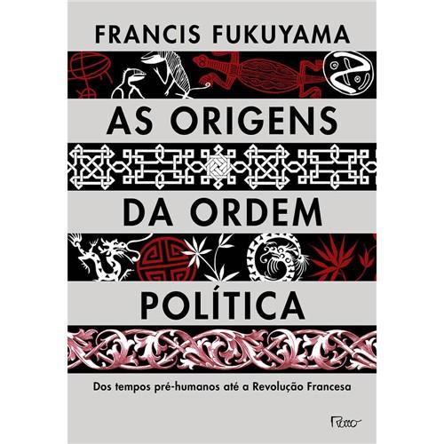 Livro - as Origens da Ordem Política: dos Tempos Pré-Humanos Até a Revolução Francesa