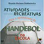 Livro - Atividades Recreativas para o Aprendizado do Handebol na Escola