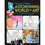 Livro - Brandon Bird's Astonishing World Of Art
