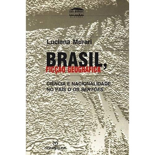 Livro - Brasil, Ficção Geográfica: Ciência e Nacionalidade no País D'os Sertões