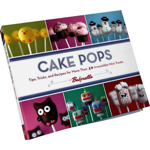 Livro - Cake Pops: Tips, Tricks, And Recipes For More Than 40 Irresistible Mini Treats
